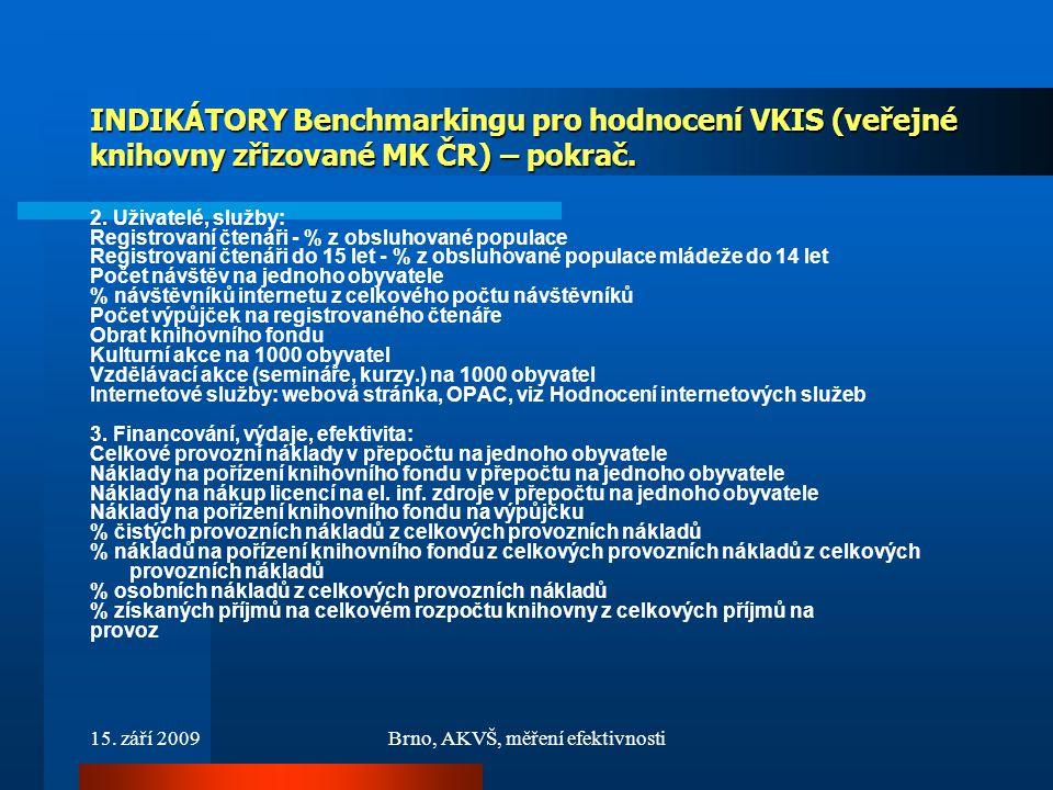 15. září 2009Brno, AKVŠ, měření efektivnosti INDIKÁTORY Benchmarkingu pro hodnocení VKIS (veřejné knihovny zřizované MK ČR) – pokrač. 2. Uživatelé, sl