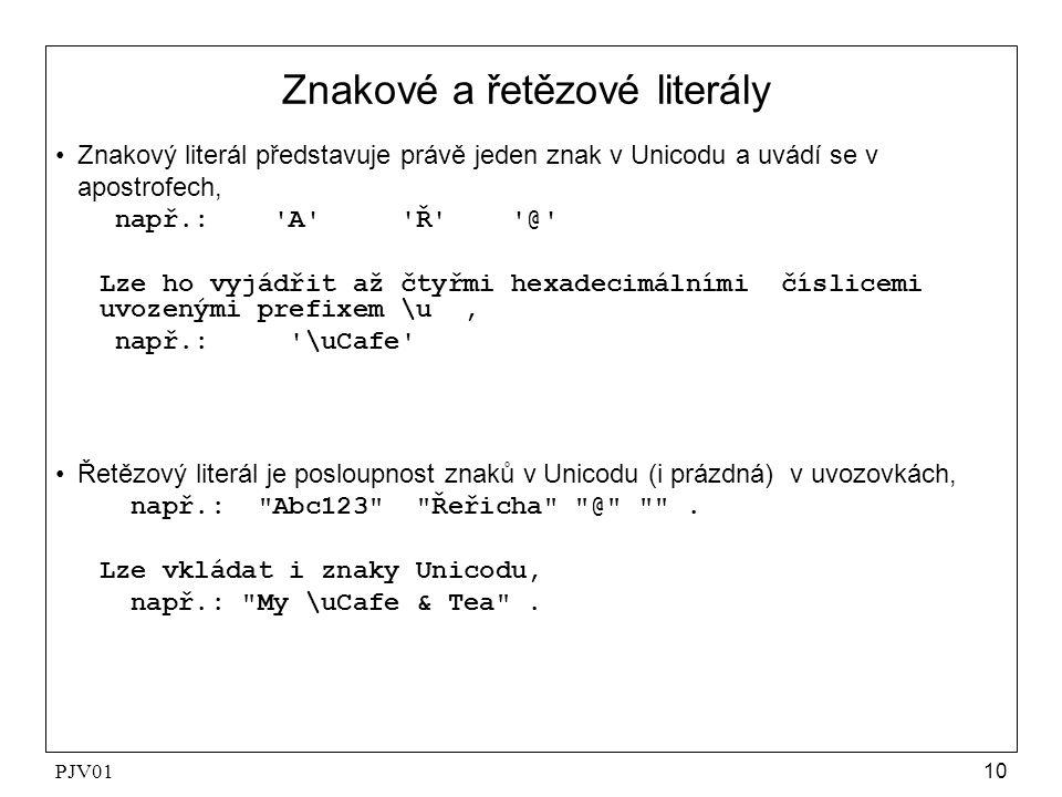 PJV0110 Znakové a řetězové literály Znakový literál představuje právě jeden znak v Unicodu a uvádí se v apostrofech, např.: 'A' 'Ř' '@' Lze ho vyjádři
