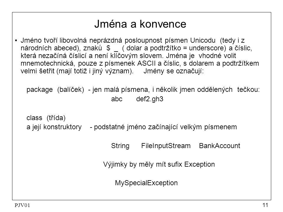 PJV0111 Jména a konvence Jméno tvoří libovolná neprázdná posloupnost písmen Unicodu (tedy i z národních abeced), znaků $ _ ( dolar a podtržítko = unde
