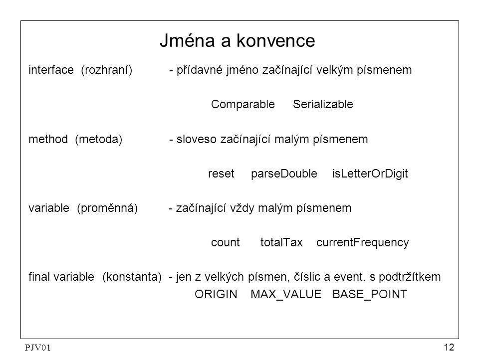 PJV0112 Jména a konvence interface (rozhraní) - přídavné jméno začínající velkým písmenem Comparable Serializable method (metoda) - sloveso začínající