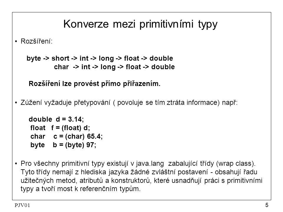 PJV015 Konverze mezi primitivními typy Rozšíření: byte -> short -> int -> long -> float -> double char -> int -> long -> float -> double Rozšíření lze