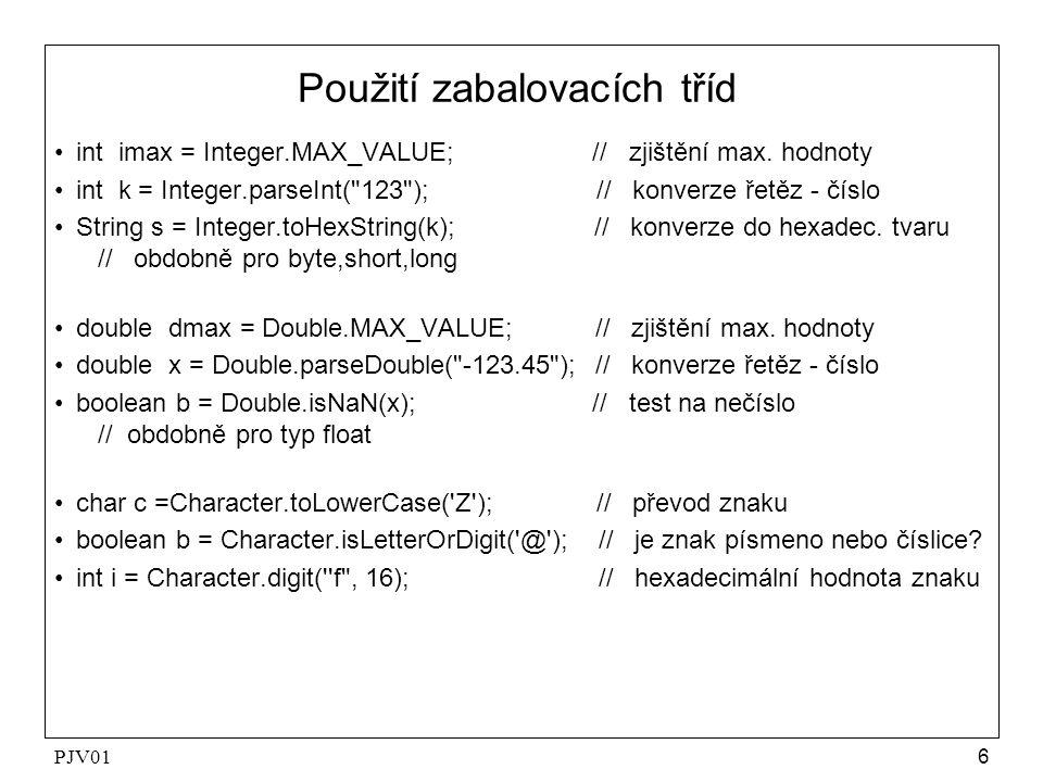 PJV016 Použití zabalovacích tříd int imax = Integer.MAX_VALUE; // zjištění max. hodnoty int k = Integer.parseInt(