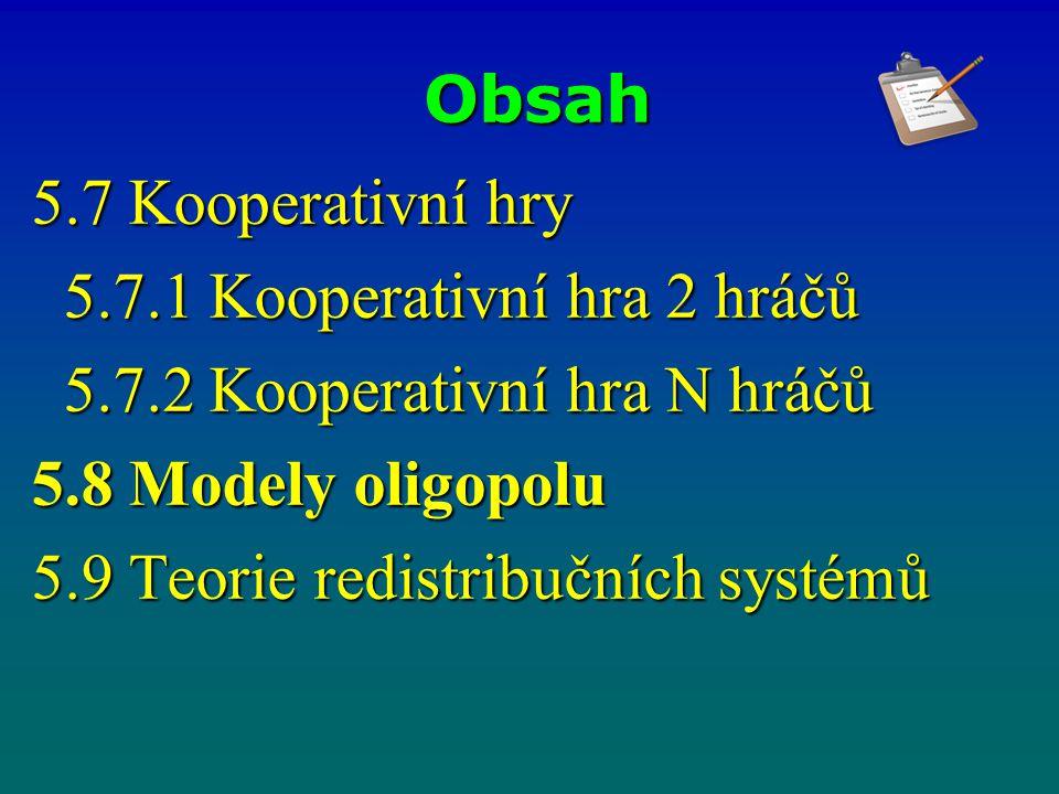 Obsah 5.7 Kooperativní hry 5.7.1 Kooperativní hra 2 hráčů 5.7.1 Kooperativní hra 2 hráčů 5.7.2 Kooperativní hra N hráčů 5.7.2 Kooperativní hra N hráčů