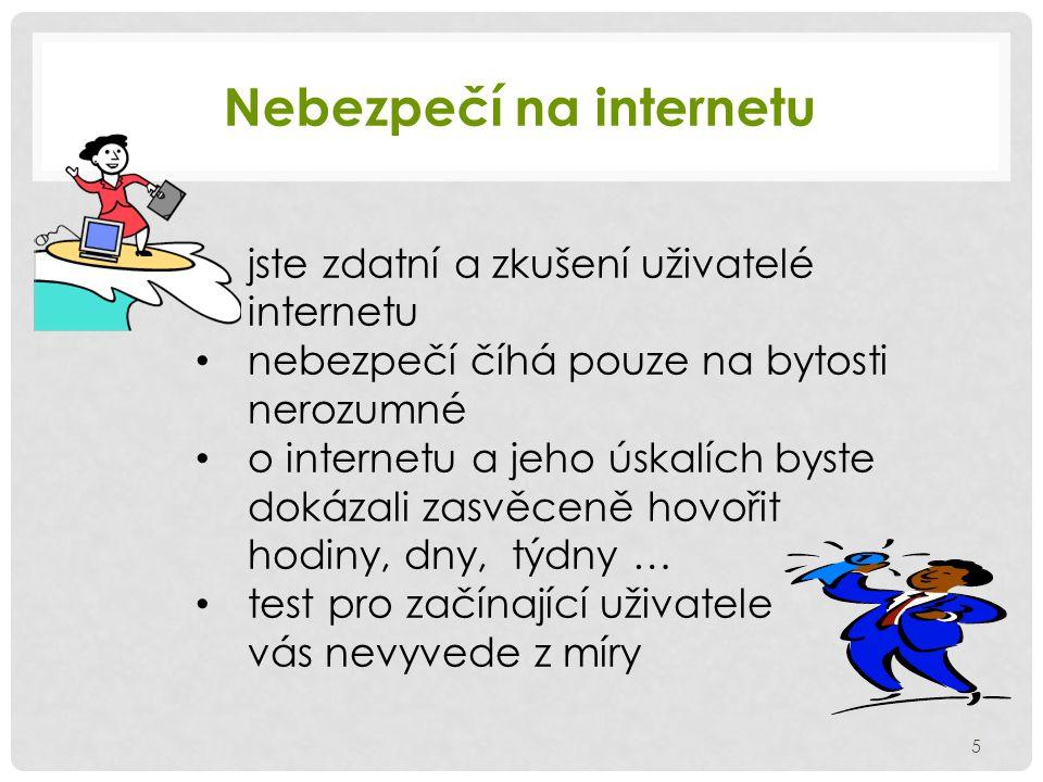 Nebezpečí na internetu jste zdatní a zkušení uživatelé internetu nebezpečí číhá pouze na bytosti nerozumné o internetu a jeho úskalích byste dokázali