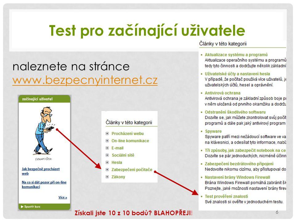 Test pro začínající uživatele naleznete na stránce www.bezpecnyinternet.cz 6 Získali jste 10 z 10 bodů? BLAHOPŘEJI !