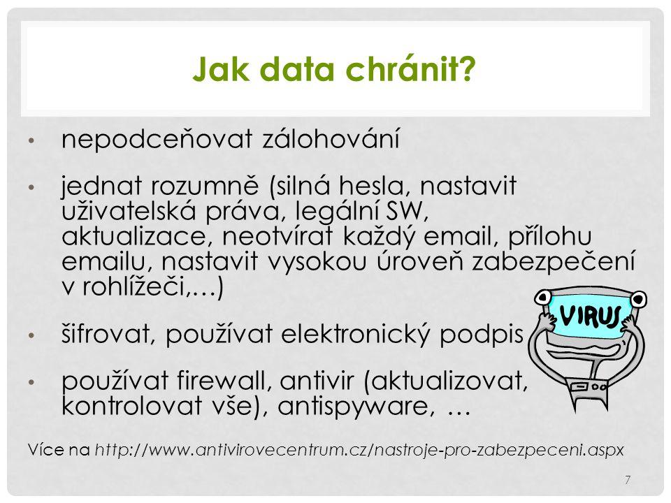 Jak data chránit? 7 nepodceňovat zálohování jednat rozumně (silná hesla, nastavit uživatelská práva, legální SW, aktualizace, neotvírat každý email, p