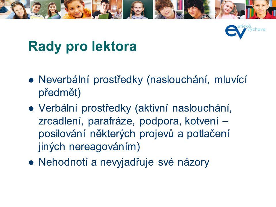 Rady pro lektora Neverbální prostředky (naslouchání, mluvící předmět) Verbální prostředky (aktivní naslouchání, zrcadlení, parafráze, podpora, kotvení