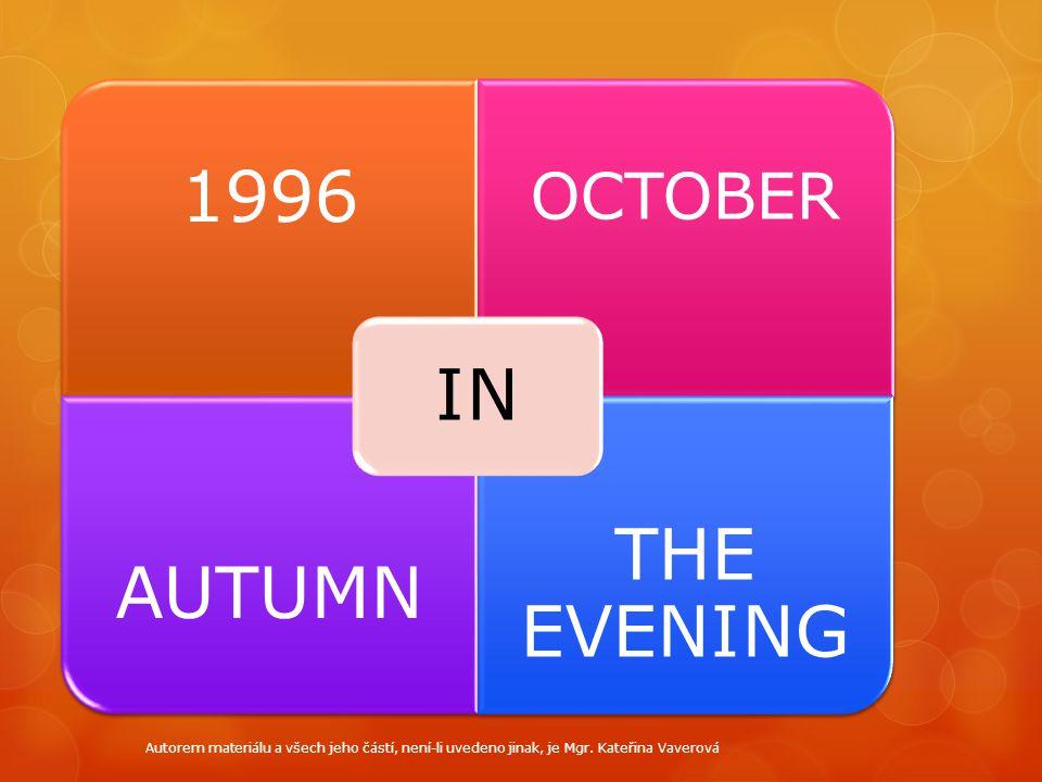 1996 OCTOBER AUTUMN THE EVENING IN Autorem materiálu a všech jeho částí, není-li uvedeno jinak, je Mgr. Kateřina Vaverová