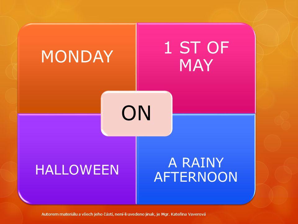 MONDAY 1 ST OF MAY HALLOWEEN A RAINY AFTERNOON ON Autorem materiálu a všech jeho částí, není-li uvedeno jinak, je Mgr.
