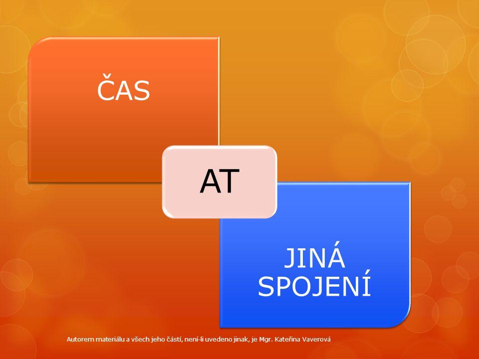 ČAS JINÁ SPOJENÍ AT Autorem materiálu a všech jeho částí, není-li uvedeno jinak, je Mgr. Kateřina Vaverová