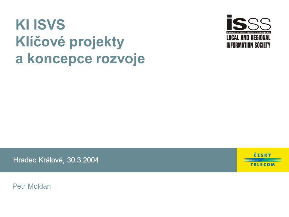 KI ISVS Klíčové projekty a koncepce rozvoje Hradec Králové, 30.3.2004 Petr Moldan