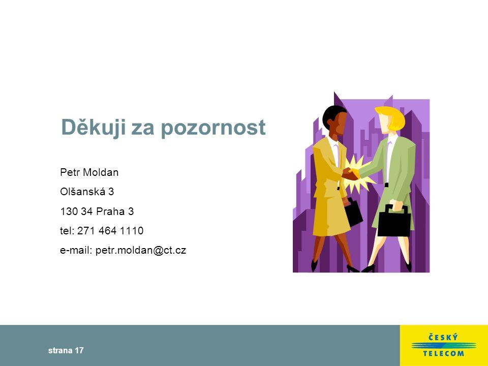 strana 17 Děkuji za pozornost Petr Moldan Olšanská 3 130 34 Praha 3 tel: 271 464 1110 e-mail: petr.moldan@ct.cz