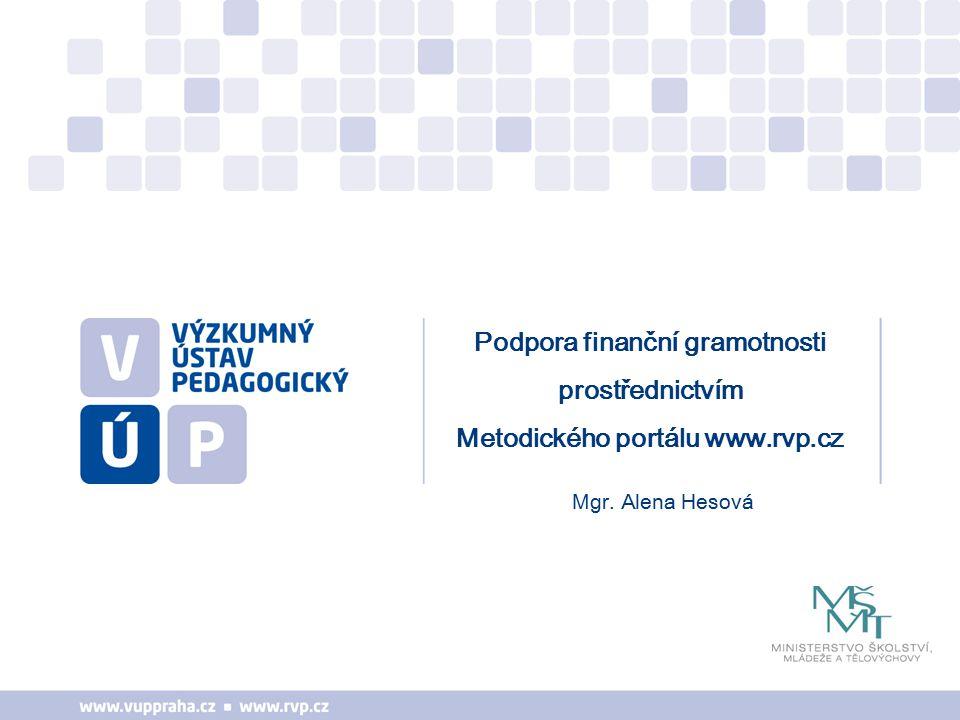 Mgr. Alena Hesová Podpora finanční gramotnosti prostřednictvím Metodického portálu www.rvp.cz