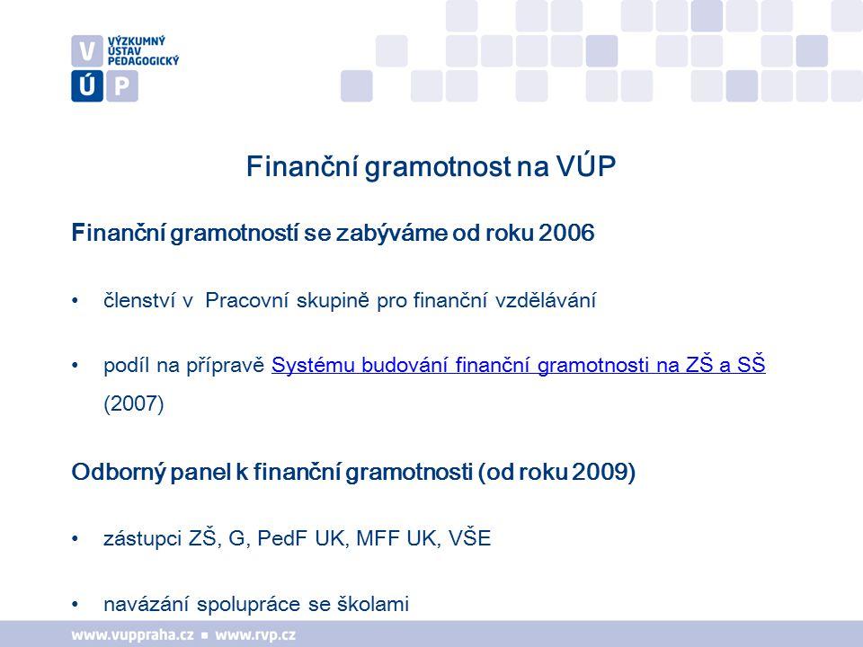 Finanční gramotnost na VÚP F inanční gramotností se zabýváme od roku 2006 členství v Pracovní skupin ě pro finanční vzdělávání podíl na přípravě Systému budování finanční gramotnosti na ZŠ a SŠ (2007)Systému budování finanční gramotnosti na ZŠ a SŠ Odborný panel k finanční gramotnosti (od roku 2009) zástupci ZŠ, G, PedF UK, MFF UK, VŠE navázání spolupráce se školami