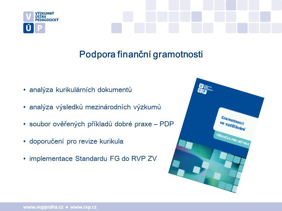 Podpora finanční gramotnosti analýza kurikulárních dokumentů analýza výsledků mezinárodních výzkumů soubor ověřených příkladů dobré praxe – PDP doporučení pro revize kurikula implementace Standardu FG do RVP ZV