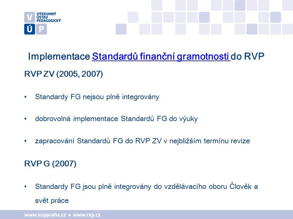 Implementace Standardů finanční gramotnosti do RVPStandardů finanční gramotnosti RVP ZV (2005, 2007) Standardy FG nejsou plně integrovány dobrovolná implementace Standardů FG do výuky zapracování Standardů FG do RVP ZV v nejbližším termínu revize RVP G (2007) Standardy FG jsou plně integrovány do vzdělávacího oboru Člověk a svět práce