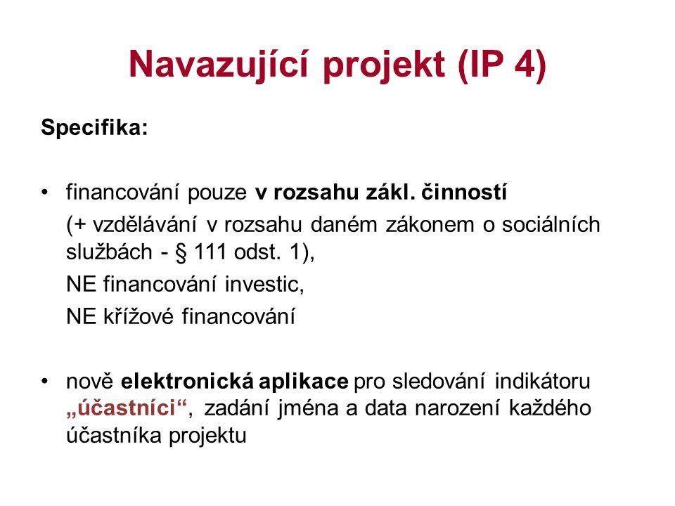 Navazující projekt (IP 4) Specifika: financování pouze v rozsahu zákl. činností (+ vzdělávání v rozsahu daném zákonem o sociálních službách - § 111 od