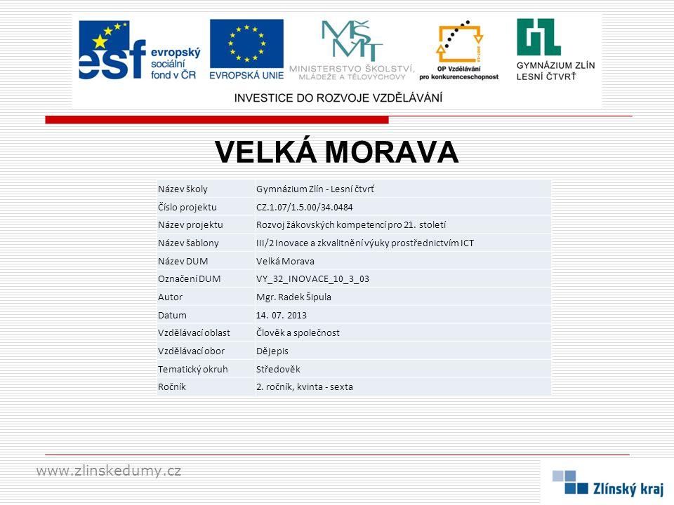 VELKÁ MORAVA www.zlinskedumy.cz Název školyGymnázium Zlín - Lesní čtvrť Číslo projektuCZ.1.07/1.5.00/34.0484 Název projektuRozvoj žákovských kompetenc