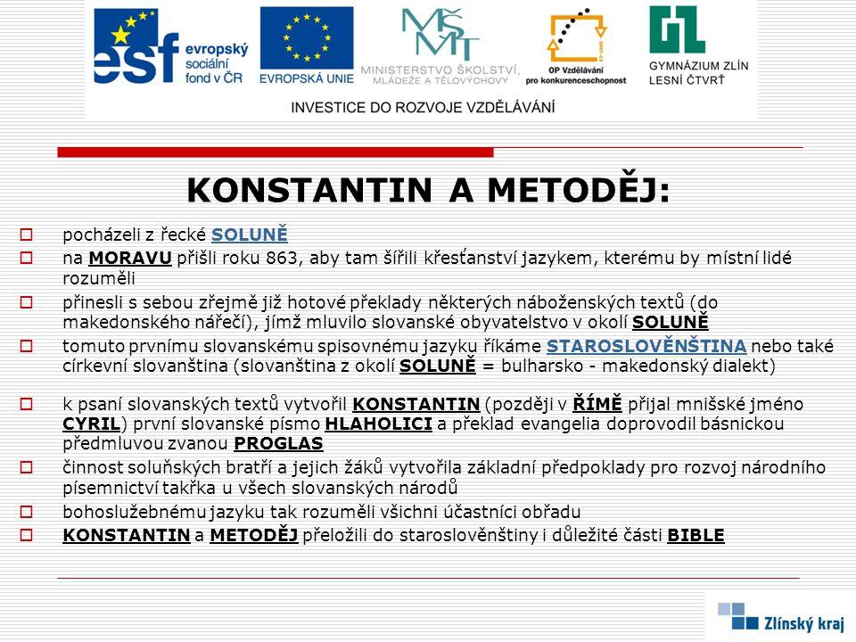 KONSTANTIN A METODĚJ:  pocházeli z řecké SOLUNĚSOLUNĚ  na MORAVU přišli roku 863, aby tam šířili křesťanství jazykem, kterému by místní lidé rozuměl