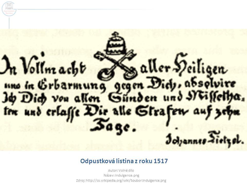 Odpustková listina z roku 1517 Autor: Volné dílo Název: Indulgence.png Zdroj: http://cs.wikipedia.org/wiki/Soubor:Indulgence.png