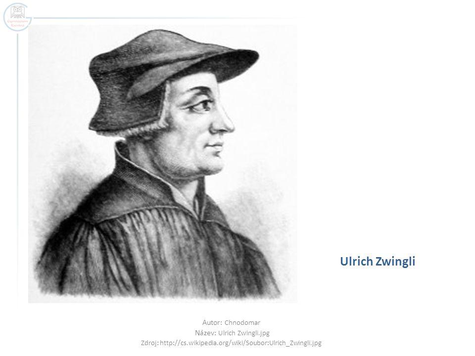 Ulrich Zwingli Autor: Chnodomar Název: Ulrich Zwingli.jpg Zdroj: http://cs.wikipedia.org/wiki/Soubor:Ulrich_Zwingli.jpg