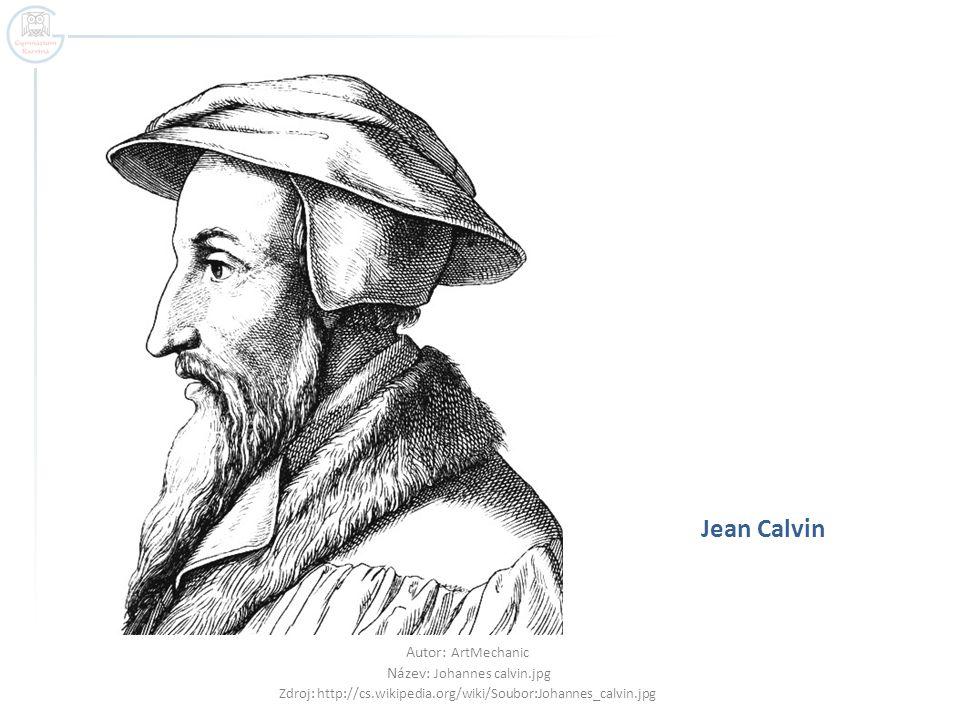 Jean Calvin Autor: ArtMechanic Název: Johannes calvin.jpg Zdroj: http://cs.wikipedia.org/wiki/Soubor:Johannes_calvin.jpg