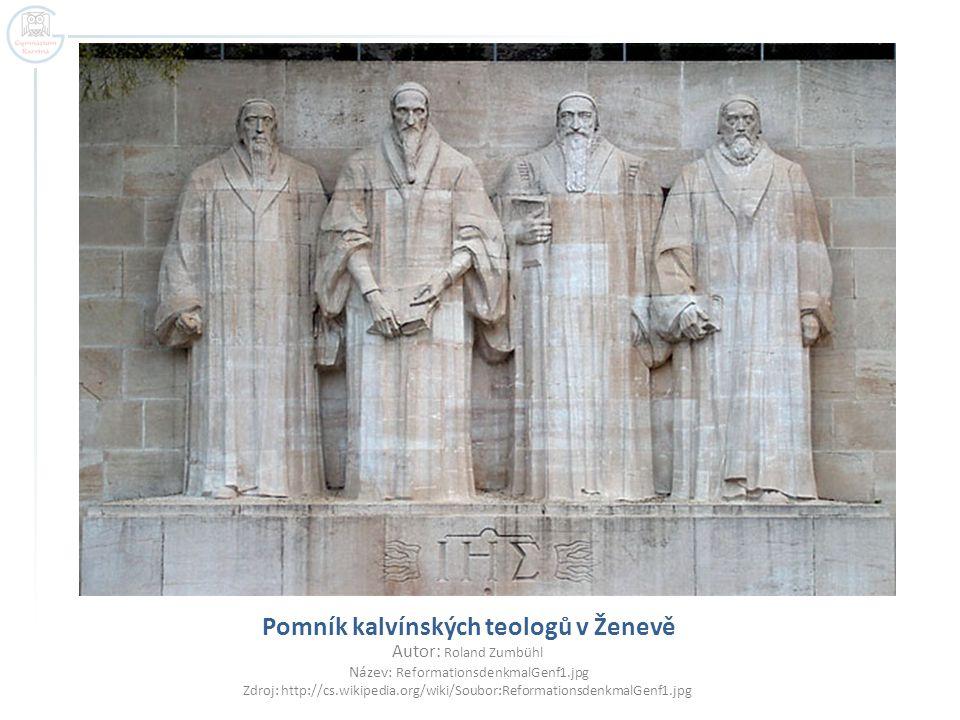 Pomník kalvínských teologů v Ženevě Autor: Roland Zumbühl Název: ReformationsdenkmalGenf1.jpg Zdroj: http://cs.wikipedia.org/wiki/Soubor:ReformationsdenkmalGenf1.jpg