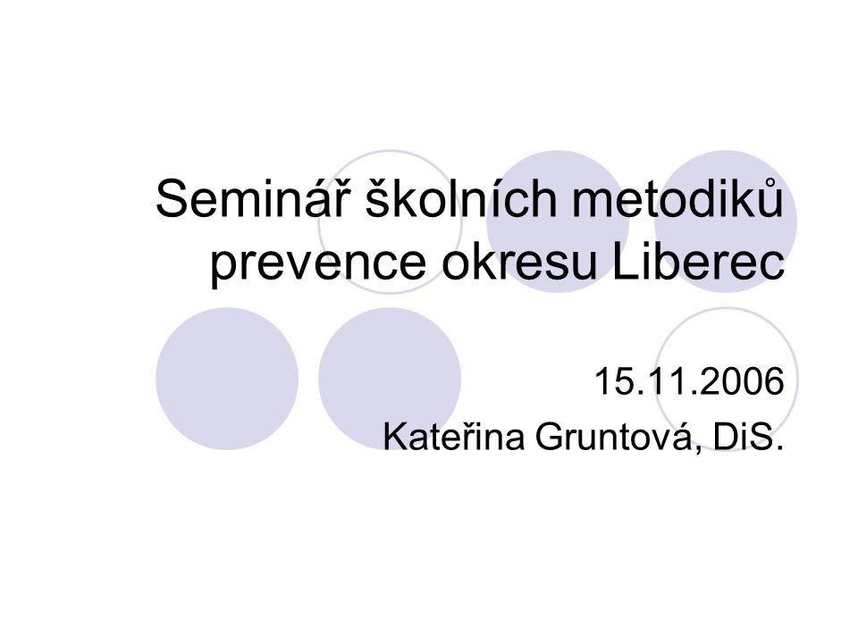 Seminář školních metodiků prevence okresu Liberec 15.11.2006 Kateřina Gruntová, DiS.