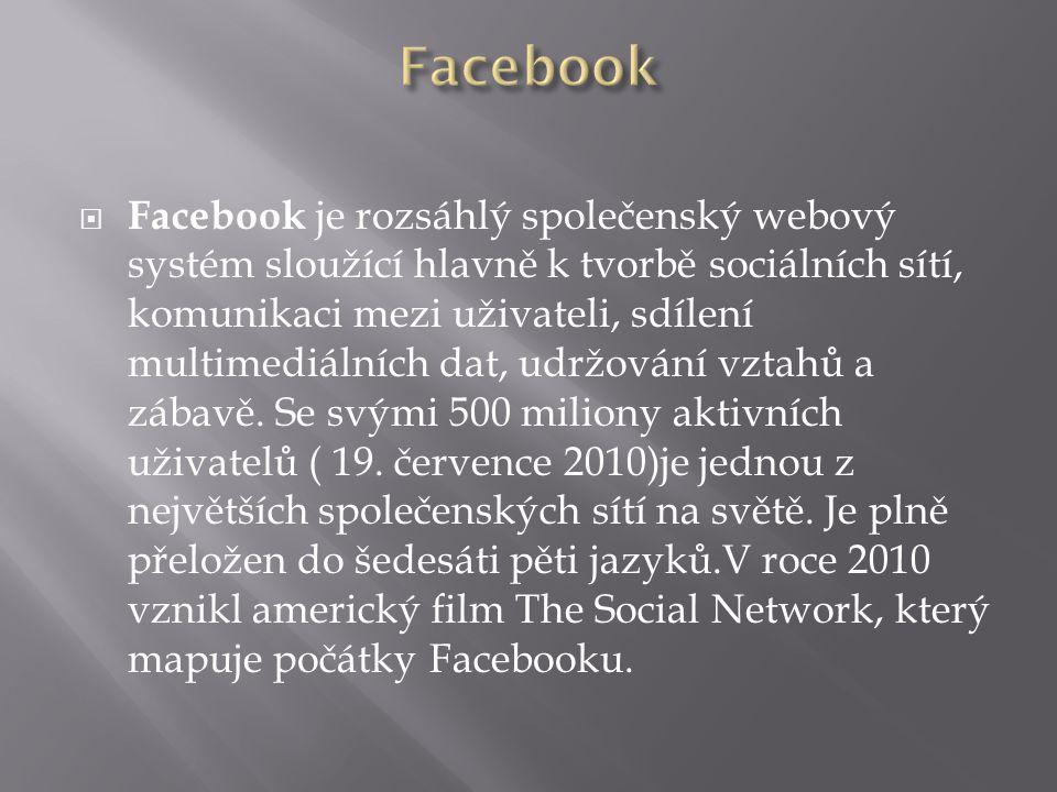  Facebook je rozsáhlý společenský webový systém sloužící hlavně k tvorbě sociálních sítí, komunikaci mezi uživateli, sdílení multimediálních dat, udržování vztahů a zábavě.