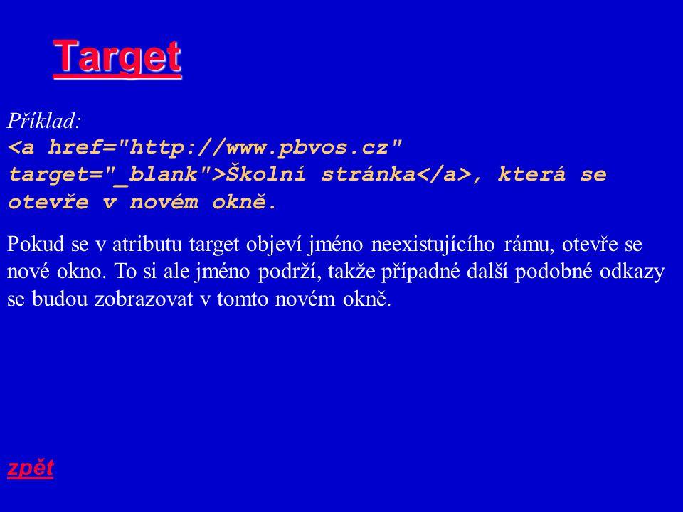 Target Příklad: Školní stránka, která se otevře v novém okně. Pokud se v atributu target objeví jméno neexistujícího rámu, otevře se nové okno. To si