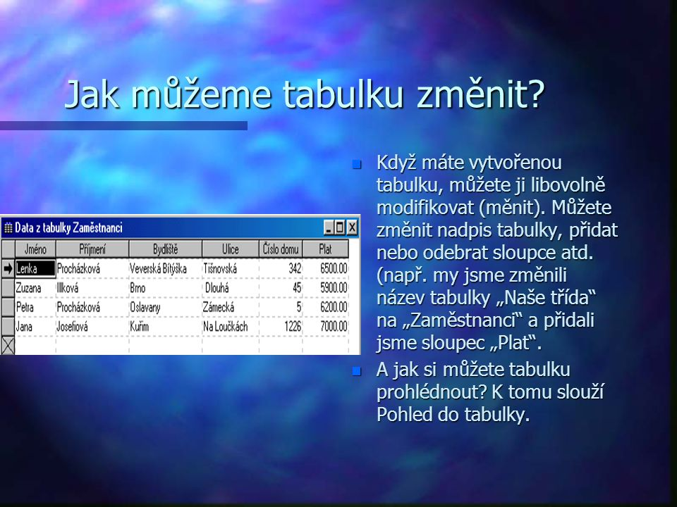 Jak můžeme tabulku změnit. n Když máte vytvořenou tabulku, můžete ji libovolně modifikovat (měnit).
