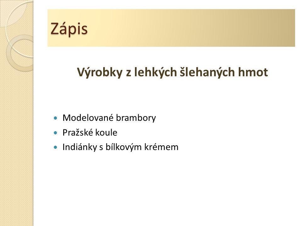 Zápis Výrobky z lehkých šlehaných hmot Modelované brambory Pražské koule Indiánky s bílkovým krémem