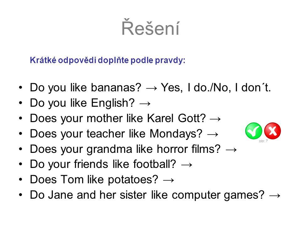 Řešení Krátké odpovědi doplňte podle pravdy: xx Do you like bananas.