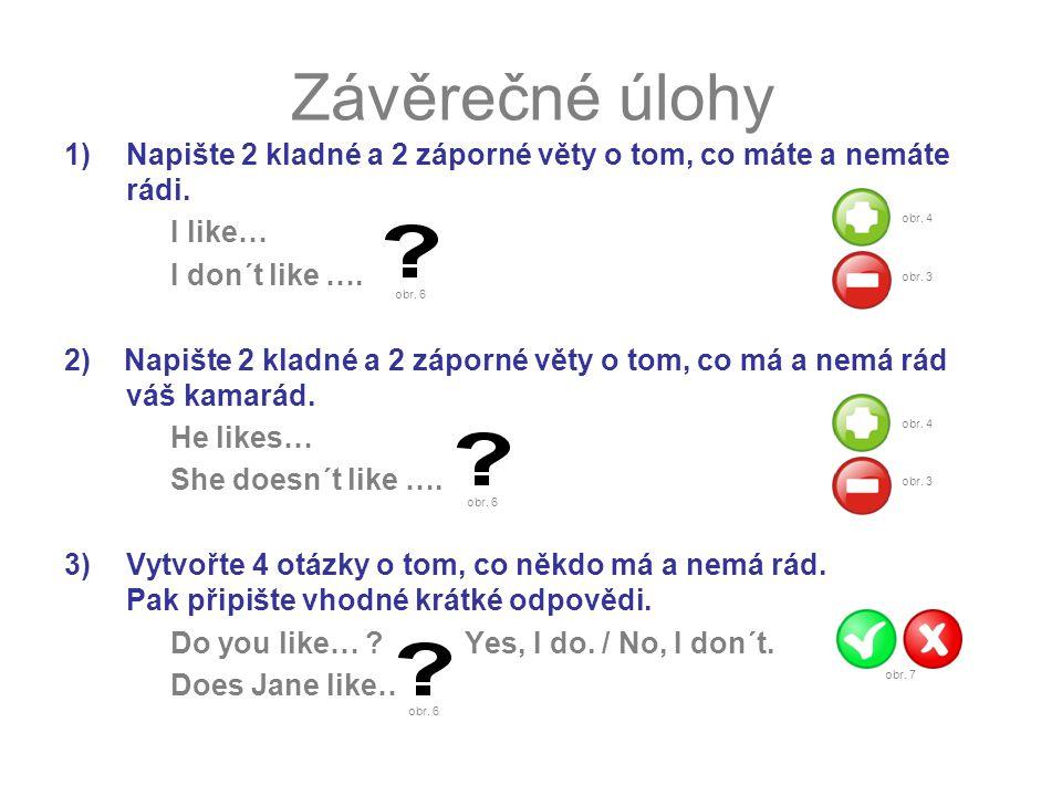 1)Napište 2 kladné a 2 záporné věty o tom, co máte a nemáte rádi.