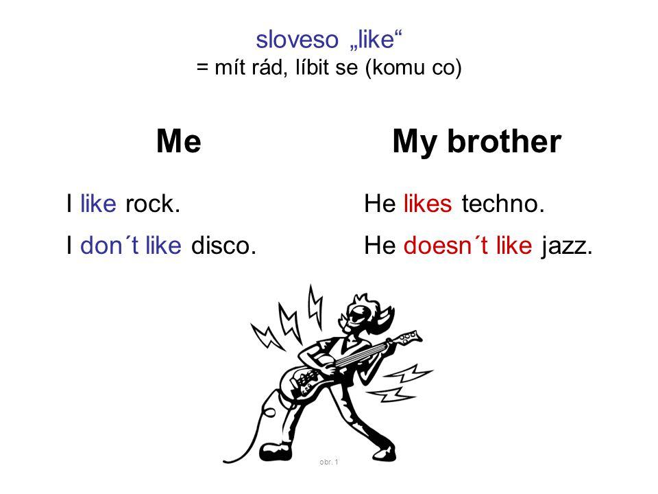 """sloveso """"like = mít rád, líbit se (komu co) Me I like rock."""