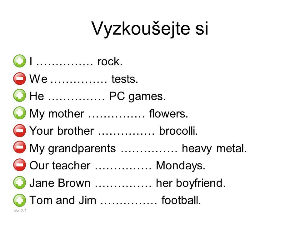 I like rock.We don´t like tests. He likes PC games.