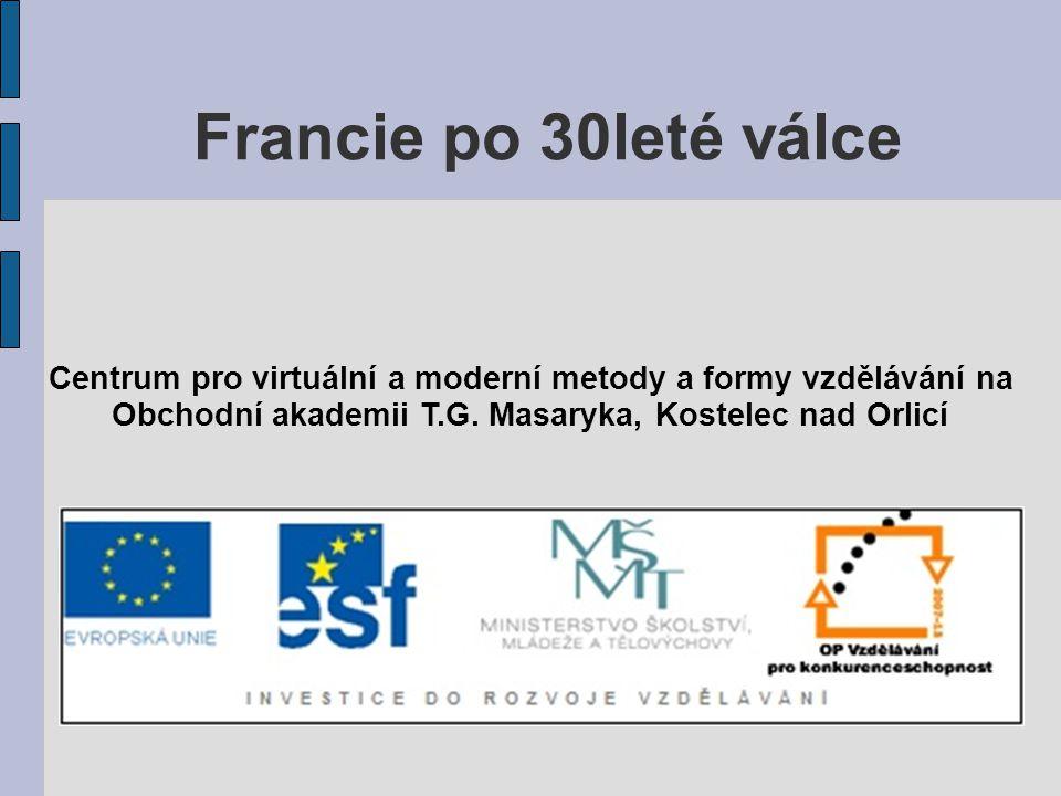 Francie po 30leté válce Centrum pro virtuální a moderní metody a formy vzdělávání na Obchodní akademii T.G. Masaryka, Kostelec nad Orlicí