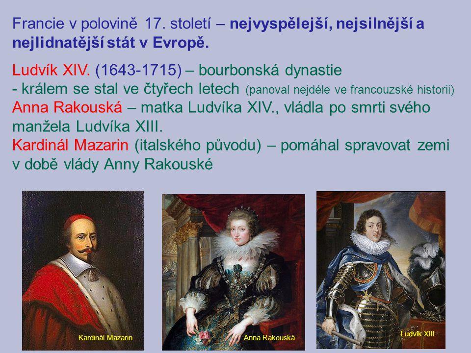 Francie v polovině 17. století – nejvyspělejší, nejsilnější a nejlidnatější stát v Evropě. Ludvík XIV. (1643-1715) – bourbonská dynastie - králem se s