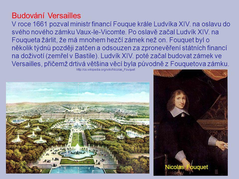 Budování Versailles V roce 1661 pozval ministr financí Fouque krále Ludvíka XIV. na oslavu do svého nového zámku Vaux-le-Vicomte. Po oslavě začal Ludv