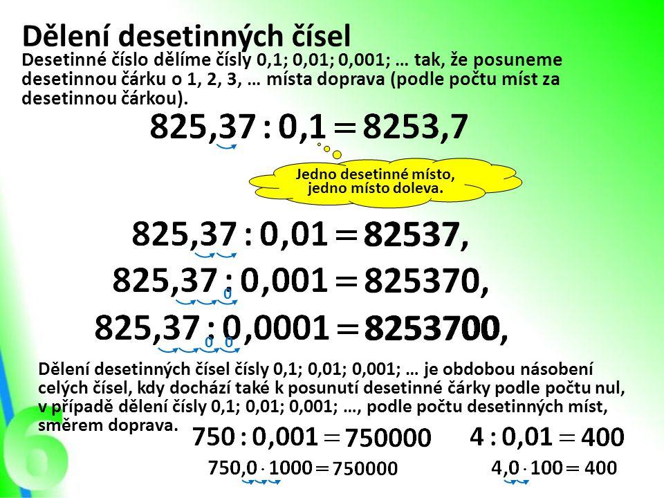 Dělení desetinných čísel Desetinné číslo dělíme čísly 0,1; 0,01; 0,001; … tak, že posuneme desetinnou čárku o 1, 2, 3, … místa doprava (podle počtu mí
