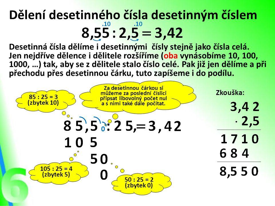 Za desetinnou čárkou si můžeme za poslední číslici připsat libovolný počet nul a s nimi také dále počítat. Dělení desetinného čísla desetinným číslem