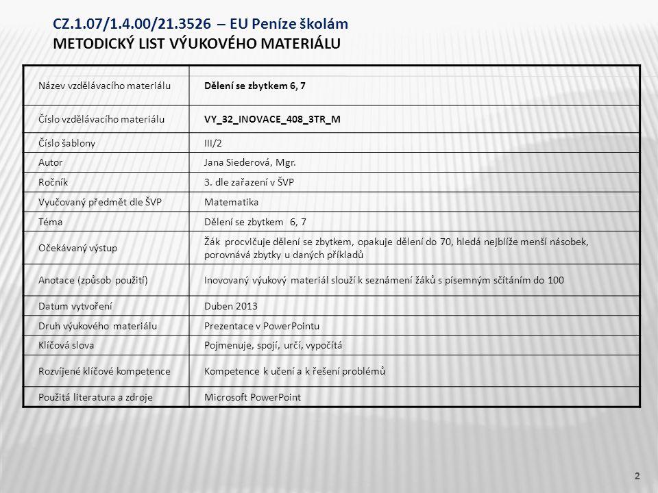 Název vzdělávacího materiáluDělení se zbytkem 6, 7 Číslo vzdělávacího materiáluVY_32_INOVACE_408_3TR_M Číslo šablonyIII/2 AutorJana Siederová, Mgr.
