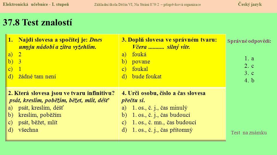 37.8 Test znalostí Správné odpovědi: 1.a 2.c 3.c 4.b Test na známku Elektronická učebnice - I.