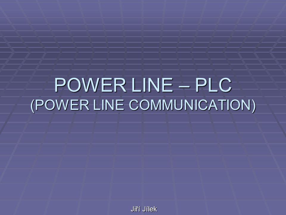 POWER LINE – PLC (POWER LINE COMMUNICATION) Jiří Jílek
