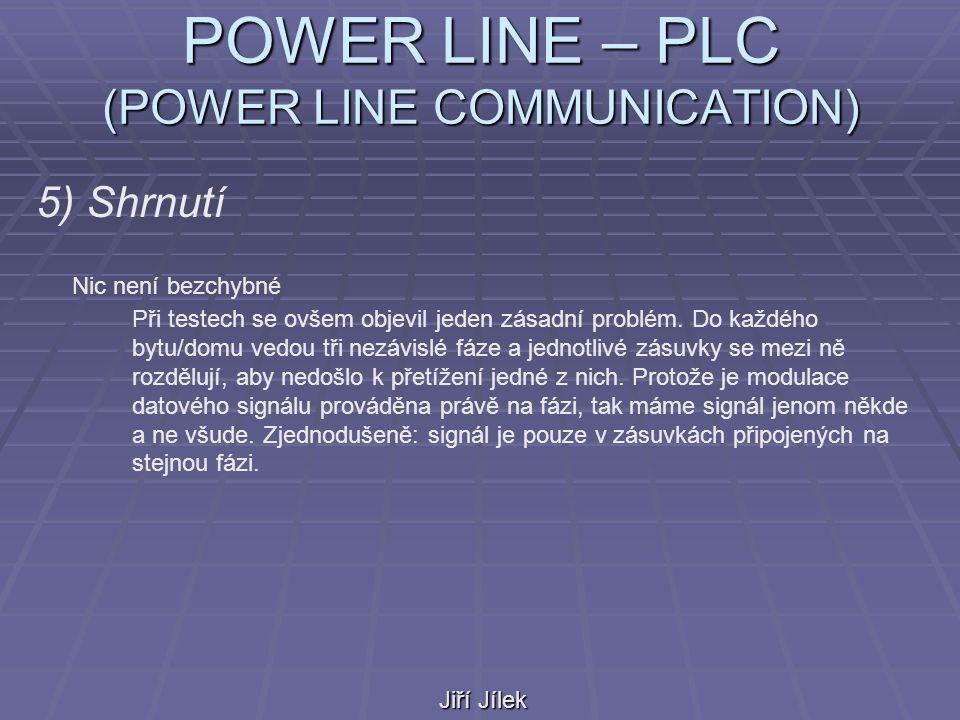 POWER LINE – PLC (POWER LINE COMMUNICATION) Jiří Jílek 5) Shrnutí Nic není bezchybné Při testech se ovšem objevil jeden zásadní problém.