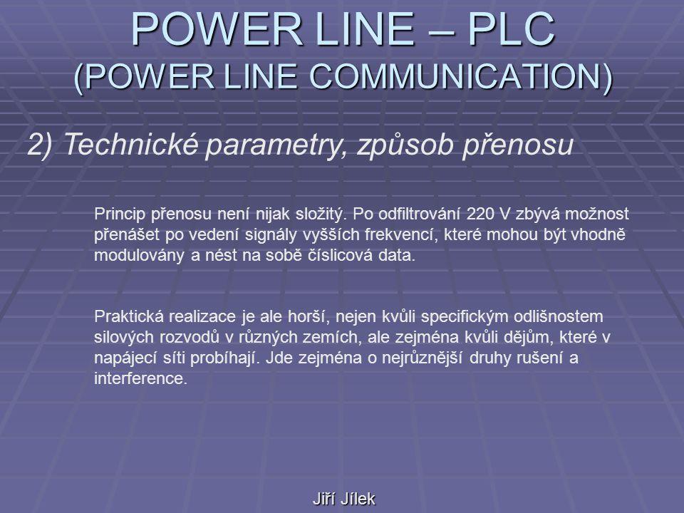 POWER LINE – PLC (POWER LINE COMMUNICATION) Jiří Jílek 2) Technické parametry, způsob přenosu Princip přenosu není nijak složitý.