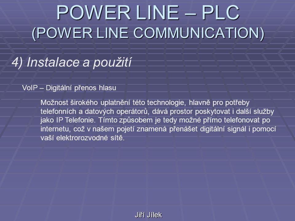 POWER LINE – PLC (POWER LINE COMMUNICATION) Jiří Jílek 4) Instalace a použití Kamerový dohled Tato technologie umožňuje velice jednoduše řešit otázku dohledu, pomocí digitálních kamer či jiných dohledových zařízení a jejich připojení k požadovanému serveru po elektrické síti.