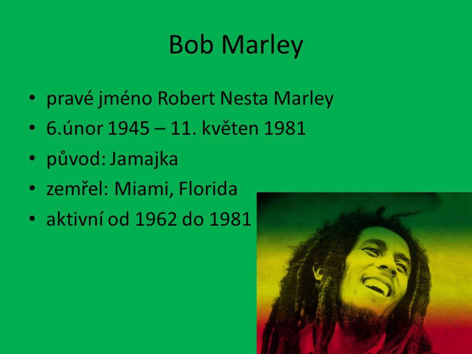 Skladby Bob Marley – Don't worry be Happy http://www.youtube.com/watch?v=L3HQMbQAWRc http://www.youtube.com/watch?v=L3HQMbQAWRc Peter Tash – I am that I Am http://www.youtube.com/watch?v=nukwmvqmSv4 http://www.youtube.com/watch?v=nukwmvqmSv4