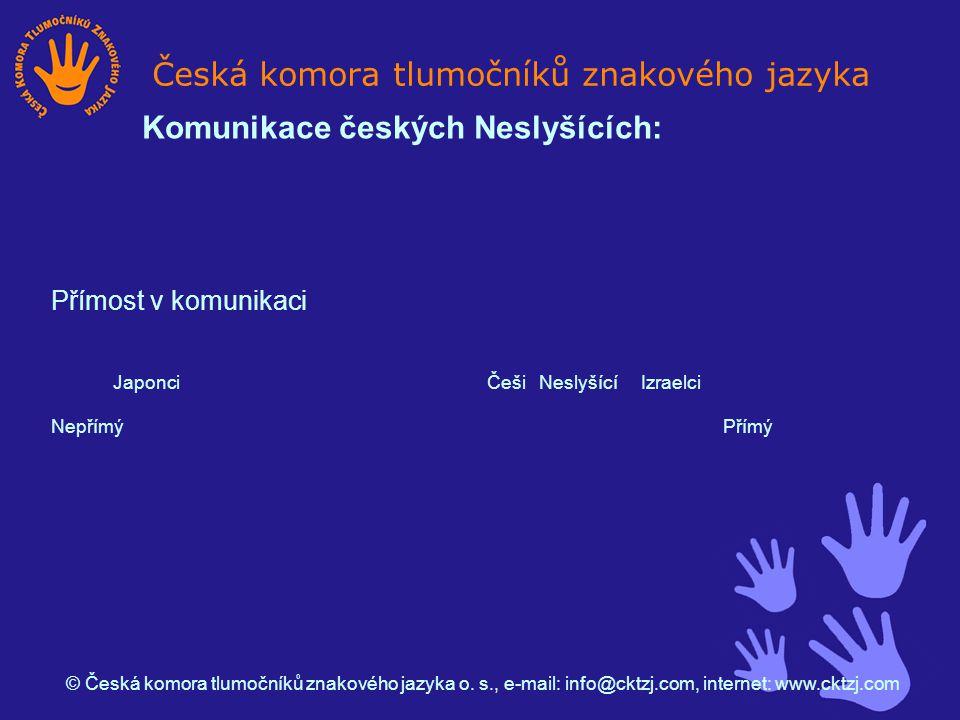 Přímost v komunikaci Japonci Češi Neslyšící Izraelci NepřímýPřímý Česká komora tlumočníků znakového jazyka © Česká komora tlumočníků znakového jazyka o.
