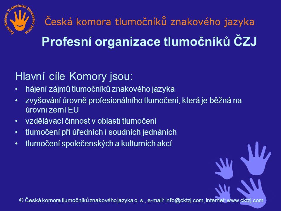 Hlavní cíle Komory jsou: hájení zájmů tlumočníků znakového jazyka zvyšování úrovně profesionálního tlumočení, která je běžná na úrovni zemí EU vzdělávací činnost v oblasti tlumočení tlumočení při úředních i soudních jednáních tlumočení společenských a kulturních akcí Česká komora tlumočníků znakového jazyka © Česká komora tlumočníků znakového jazyka o.